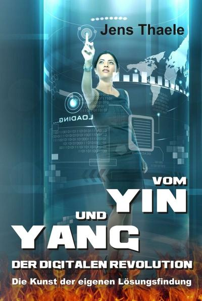 Vom Yin und Yang der digitalen Revolution: Die Kunst der eigenen Lösungsfindung