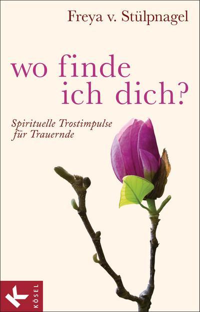 Wo finde ich dich?; Spirituelle Trostimpulse für Trauernde   ; Deutsch; it 22 Farbfotos, 15 farb. Abb. -