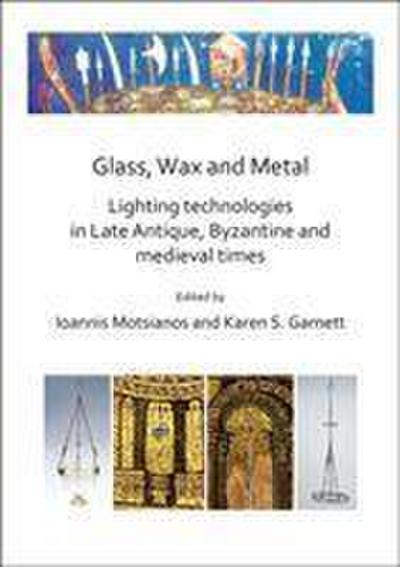 Glass, Wax and Metal: Lighting Technologies in Late Antique, Byzantine and Medieval Times
