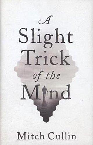 A Slight Trick of the Mind Mitch Cullin