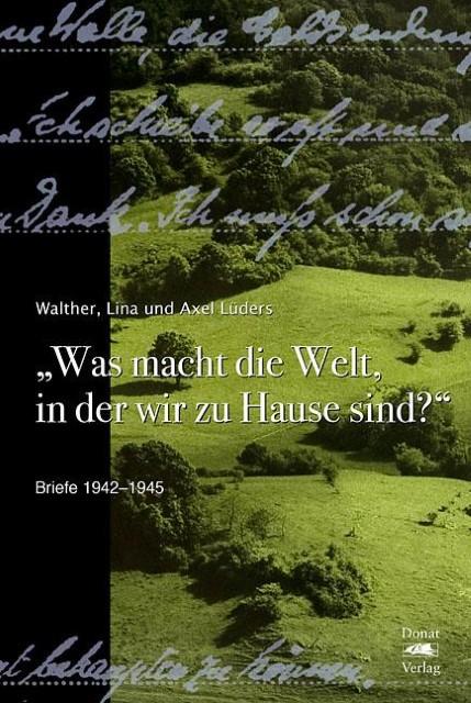 """""""""""Was macht die Welt, in der wir zu Hause sind?"""""""" Walther Lüders"""