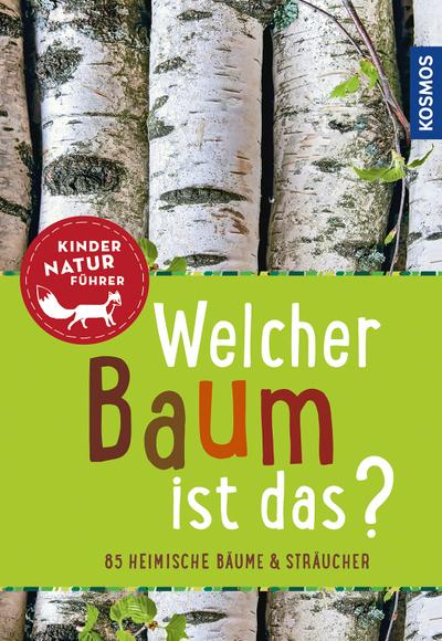 Welcher Baum ist das? Kindernaturführer: entdecken, erkennen, erleben