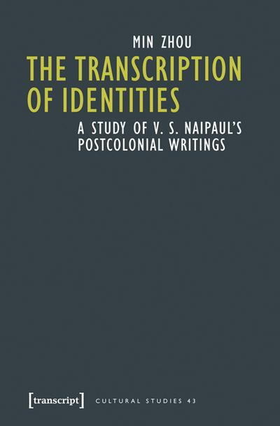 The Transcription of Identities: A Study of V. S. Naipaul's Postcolonial Writings (Cultural Studies)