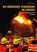 Die Münchner Feuerwehr im Einsatz; Von den Si ...