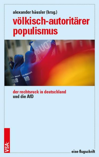 Völkisch-autoritärer Populismus: Der Rechtsruck in Deutschland und die AfD