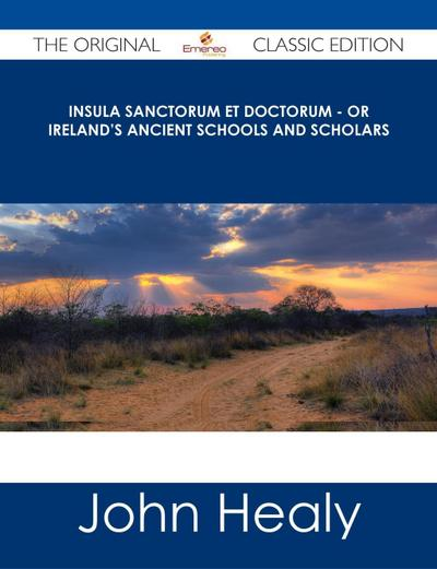 Insula Sanctorum et Doctorum - Or Ireland's Ancient Schools and Scholars - The Original Classic Edition