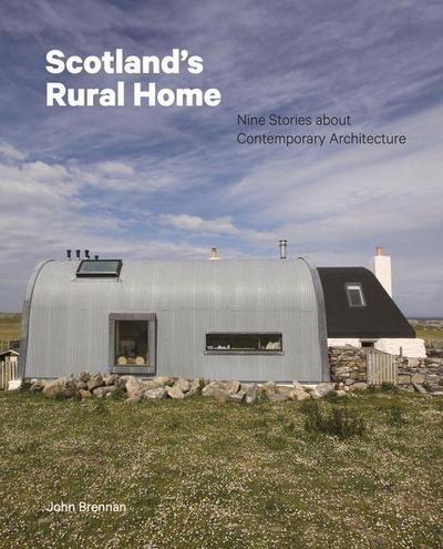 Scotland's Rural Home: Nine Stories about Contemporary Architecture