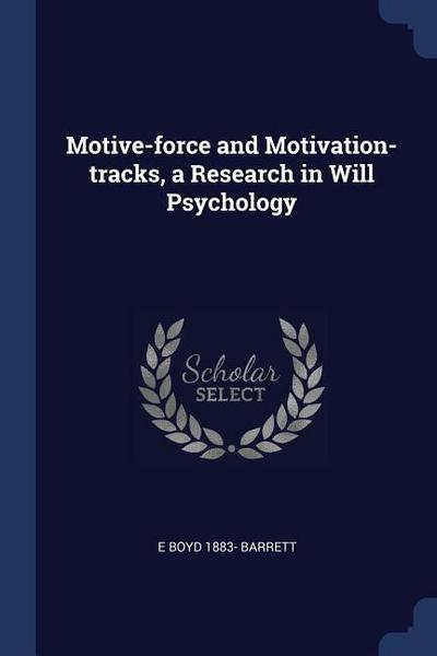 Motive-Force and Motivation-Tracks, a Research in Will Psychology