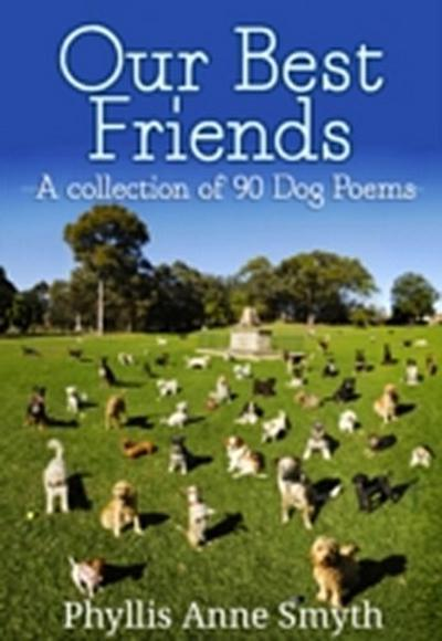 Our Best Friends: A collection of 90 Dog Poems