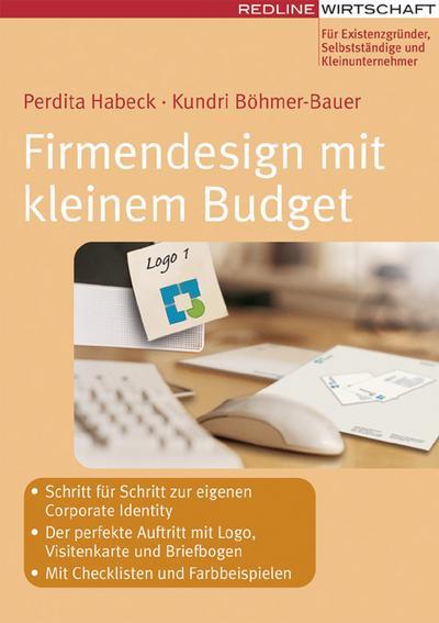 Firmendesign mit kleinem Budget: - Schritt für Schritt zur eigenen Corporate Identity - Der perfekte Auftritt mit Logo, Visitenkarte und Briefbogen - ... Farbbeispielen (Erfolgreich Selbstständig)