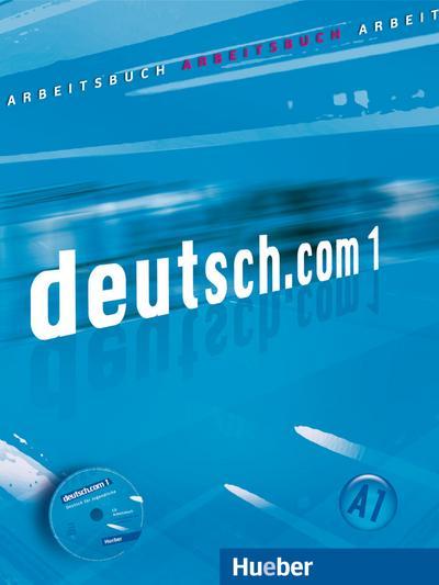 deutsch.com 1: Deutsch als Fremdsprache / Arbeitsbuch mit Audio-CD zum Arbeitsbuch