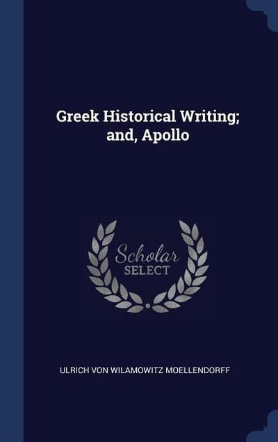 Greek Historical Writing; And, Apollo
