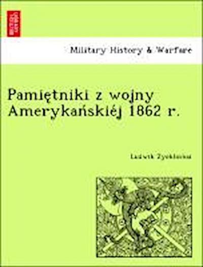 Pamie¿tniki z wojny Amerykan´skie´j 1862 r.