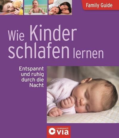 Wie Kinder schlafen lernen - Entspannt und ruhig durch die Nacht: Family Guide - Elternratgeber