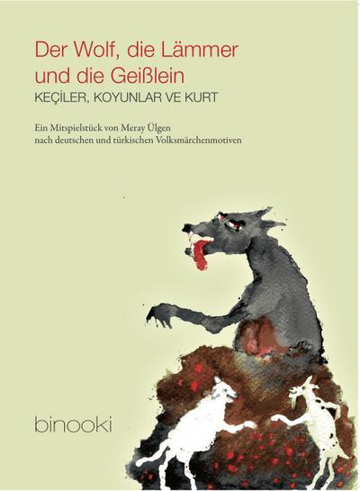 Der Wolf, die Lämmer und die Geißlein: Ein Mitspielstück nach deutschen und türkischen Volksmärchenmotiven