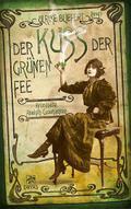 Der Kuss der grünen Fee: Kriminelle Absinth-G ...
