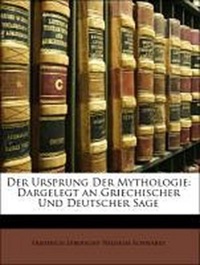 Der Ursprung Der Mythologie: Dargelegt an Griechischer Und Deutscher Sage