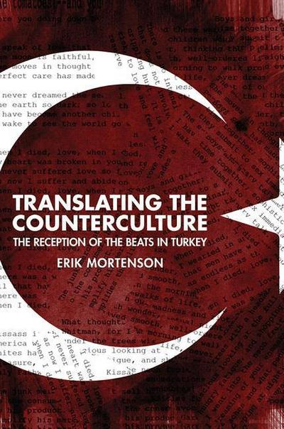 Translating the Counterculture: The Reception of the Beats in Turkey