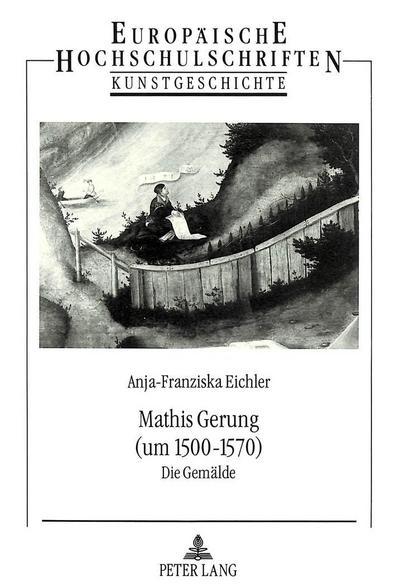 Mathis Gerung (um 1500-1570): Die Gemälde