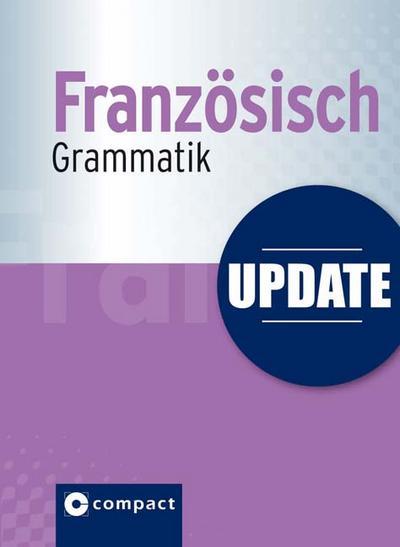 Update Französisch Grammatik (Compact SilverLine): Die französische Grammatik im Pocket-Format