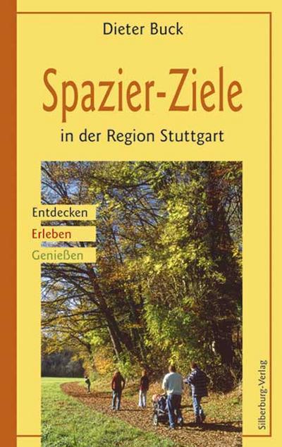 Spazier-Ziele in der Region Stuttgart; Entdecken, Erleben, Genießen; Deutsch; 100 farb. Fotos