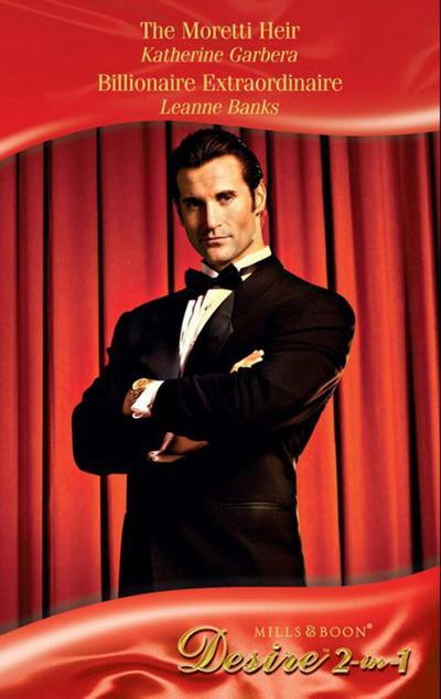 The Moretti Heir / Billionaire Extraordinaire: The Moretti Heir / Billionaire Extraordinaire (Mills & Boon Desire)