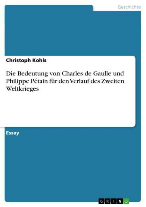 Die Bedeutung von Charles de Gaulle und Philippe Pétain für den Verlauf des ...