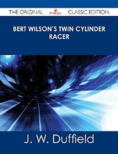 Bert Wilson's Twin Cylinder Racer - The Original Classic Edition
