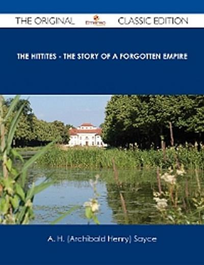 The Hittites - The story of a Forgotten Empire - The Original Classic Edition