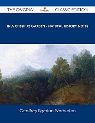 In a Cheshire Garden - Natural History Notes - The Original Classic Edition