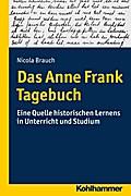 Das Anne Frank Tagebuch: Eine Quelle historischen Lernens in Unterricht und Studium