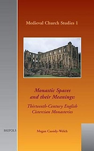 MCS 01 Monastic Spaces and Their Meanings, Cassidy-Welch: Thirteenth-Century English Cistercian Monasteries