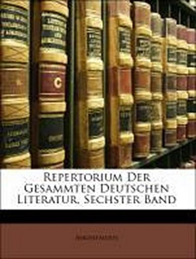 Repertorium Der Gesammten Deutschen Literatur, Sechster Band