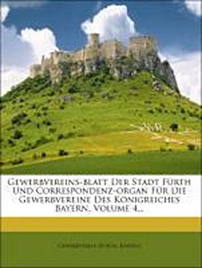 Gewerbvereins-blatt Der Stadt Fürth Und Correspondenz-organ Für Die Gewerbvereine Des Königreiches Bayern