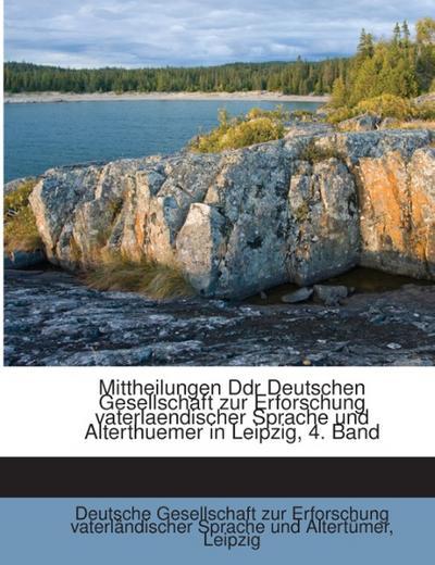 Mittheilungen Ddr Deutschen Gesellschaft zur Erforschung vaterlaendischer Sprache und Alterthuemer in Leipzig, 4. Band