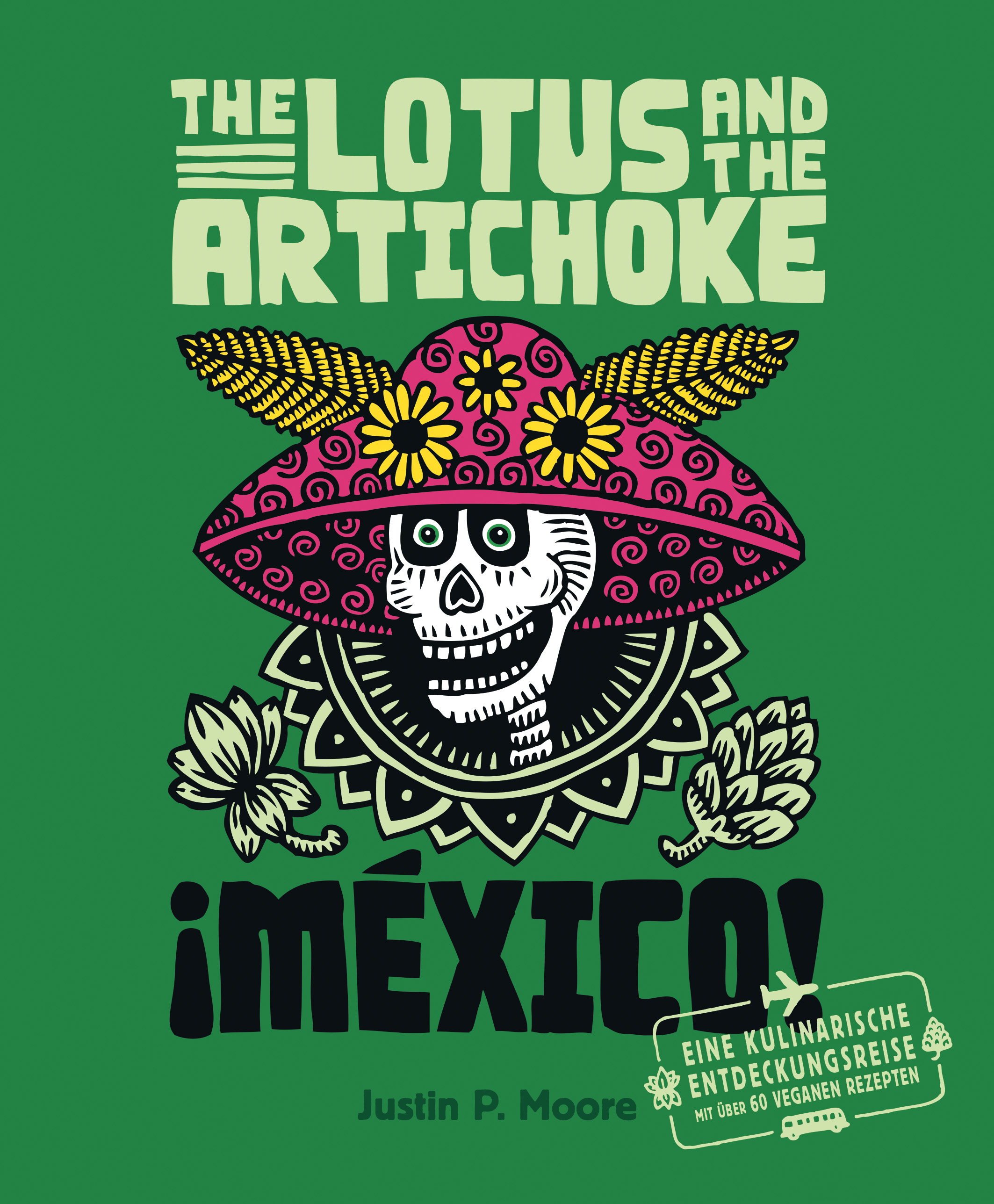 The Lotus and the Artichoke - Mexico!, Justin P. Moore