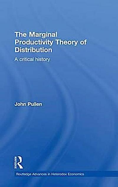 The Marginal Productivity Theory of Distribution: A Critical History