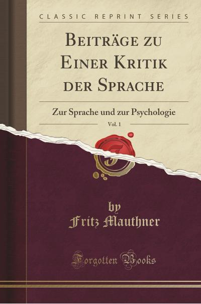 Beitrage Zu Einer Kritik Der Sprache, Vol. 1: Zur Sprache Und Zur Psychologie (Classic Reprint)