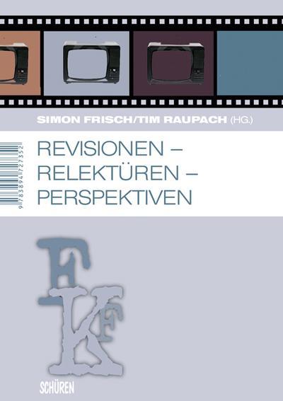 Revisionen - Relektüren - Perspektiven: Dokumentation des 23. Film- und Fernsehwissenschaftlichen Kolloquiums
