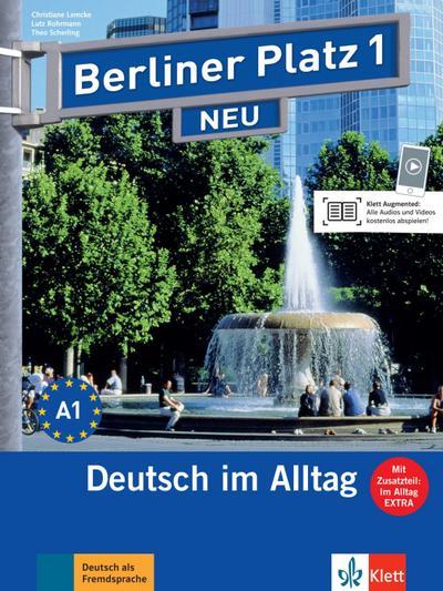 Berliner Platz 1 NEU: Deutsch im Alltag. Lehr- und Arbeitsbuch mit 2 Audio-CDs zum Arbeitsbuchteil undIm Alltag EXTRA (Berliner Platz NEU)