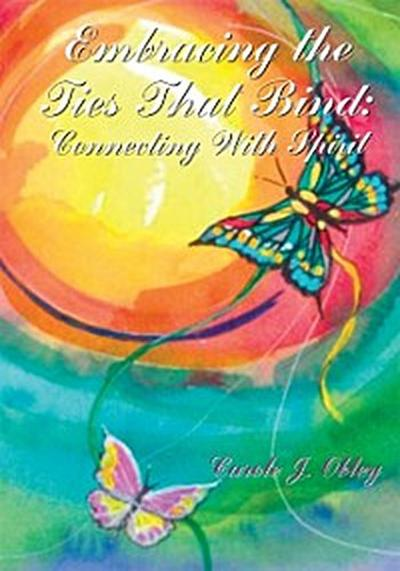 Embracing the Ties That Bind: Connecting with Spirit