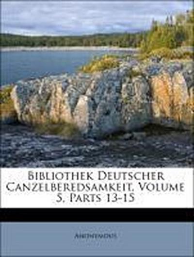 Bibliothek Deutscher Canzelberedsamkeit, Volume 5, Parts 13-15