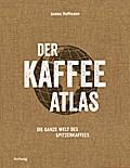 Der Kaffeeatlas: Die ganze Welt des Spitzenka ...