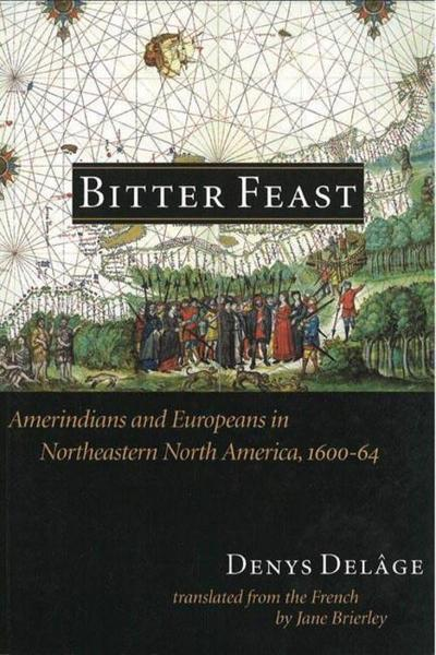 Bitter Feast: Amerindians and Europeans in Northeastern North America, 1600-64