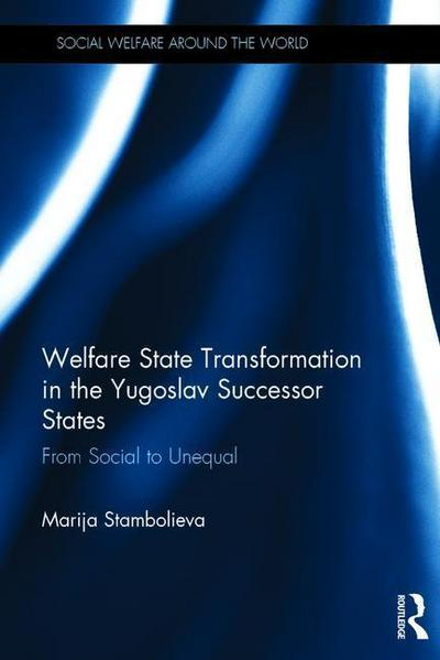 Welfare State Transformation in the Yugoslav Successor States: From Social to Unequal