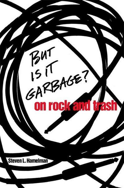 But Is It Garbage?: On Rock and Trash