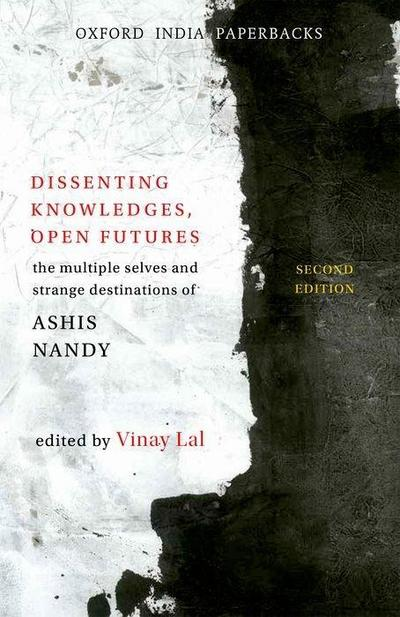 Dissenting Knowledges, Open Futures: The Multiple Selves and Strange Destinations of Ashis Nandy
