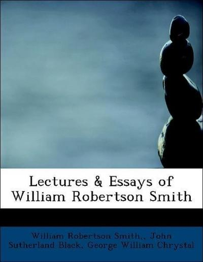 Lectures & Essays of William Robertson Smith