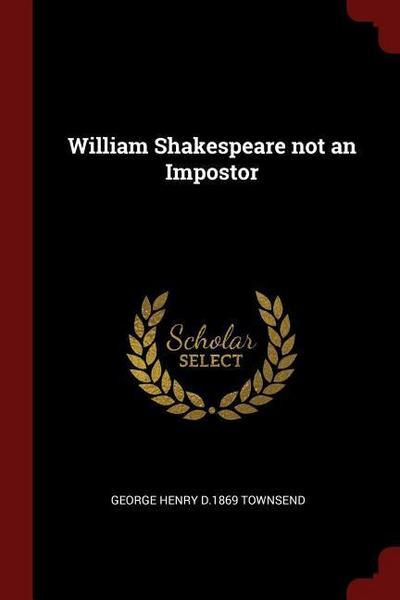 William Shakespeare Not an Impostor