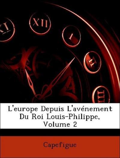 L'europe Depuis L'avénement Du Roi Louis-Philippe, Volume 2